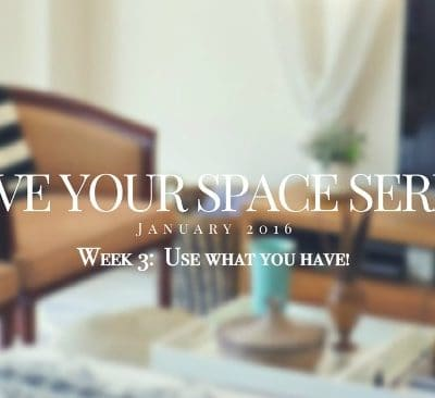 Love Your Space Series:  Start with what you have!