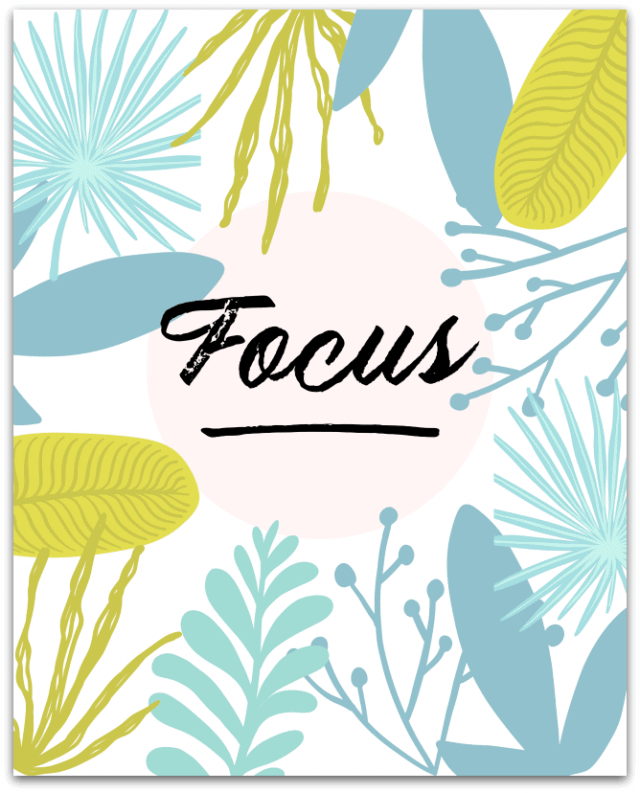 focus inspirational botanical print